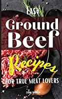 Easy Ground Beef Recipes for True Meat Lovers