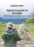 Digitale Fotografie für Einsteiger: Wie Sie mit Spiegelreflex- und Systemkamera bessere Fotos erzielen