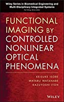 Functional Imaging by Controlled Nonlinear Optical Phenomena (Wiley Series in Biomedical Engineering and Multi-Disciplinary Integrated Systems)