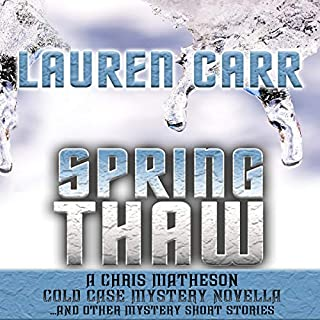 Spring Thaw: A Chris Matheson Cold Case Mystery Novella and Other Mystery Short Stories                   By:                                                                                                                                 Lauren Carr                               Narrated by:                                                                                                                                 Mike Alger                      Length: 6 hrs and 59 mins     14 ratings     Overall 4.2