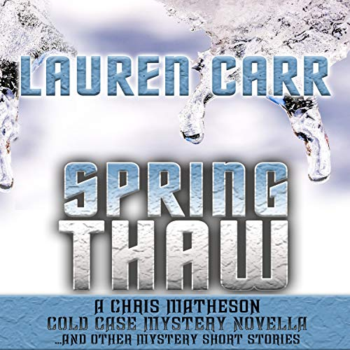 Spring Thaw: A Chris Matheson Cold Case Mystery Novella and Other Mystery Short Stories audiobook cover art