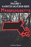 The Folklore & Haunted Locations Guide: Massachusetts (The Folklore & Haunted Locations Guide: USA)