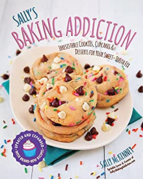 Sally s Baking Addiction  Irresistible Cookies Cupcakes and Desserts for Your Sweet-Tooth Fix