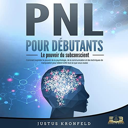 PNL POUR DÉBUTANTS: Le pouvoir du subconscient