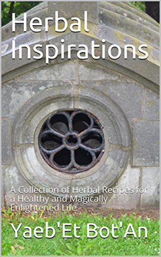 Herbal Inspirations: A Collection of Herbal Recipes for a Healthy and Magically Enlightened Life