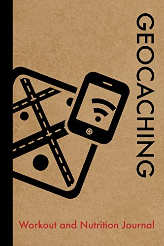 Geocaching Workout and Nutrition Journal: Cool Geocaching Fitness Notebook and Food Diary Planner For Geocacher and Instructor - Strength Diet and Training Routine Log
