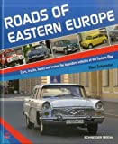 Roads of Eastern Europe: Cars, trucks, buses and trains: the legendary vehicles of Eastern: Cars, Trucks, Buses and Trains: The Legendary Vehicles of the...