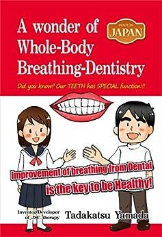 [TADAKATSU YAMADA]のMADE IN JAPAN A Wonder of Whole-Body Breathing-Dentistry (English Edition)