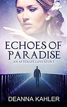 Echoes of Paradise: An Afterlife Love Story by [Deanna Kahler]