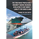 The Function of Protection & Indemnity Marine Insurance in Relation to Ship Owner´S Liability for Cargo Claims: Framing the Legal Context (English Edition)