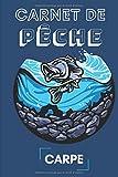 Carnet de Pêche à la Carpe: carnet de pêcheur à remplir | 120 pages | Format pratique | Pour enfant et adulte