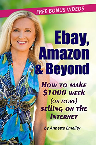 Ebay, Amazon & Beyond: How To Make $1000 Week (or more) Selling On The Internet