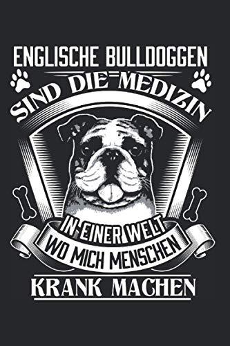 Englische Bulldoggen Sind Die Medizin In Einer Welt Wo Mich Menschen Krank Machen: Englische Bulldogge & Bully Mama Notizbuch 5,5'x 8,5' Herrchen Geschenk für & Hunde