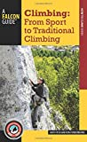 Climbing: From Sport to Traditional Climbing (How to Climb)