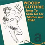Songtexte von Woody Guthrie - Songs to Grow On for Mother and Child