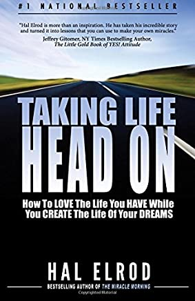 Taking Life Head On! (The Hal Elrod Story): How To Love The Life You