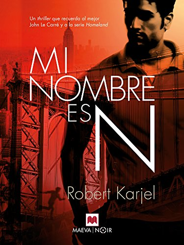 Mi nombre es N: Un thriller que recuerda al mejor John Le Carré y a la serie Homeland (MAEVA noir) de [Robert Karjel, Maeva, Carlos del Valle Hernández]