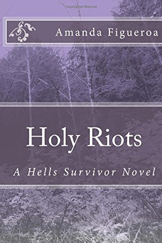 Holy Riots: A Hells Survivor Novel (Hells Survivors) (Volume 1)