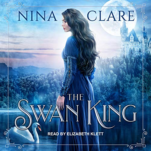 The Swan King Audiobook By Nina Clare cover art
