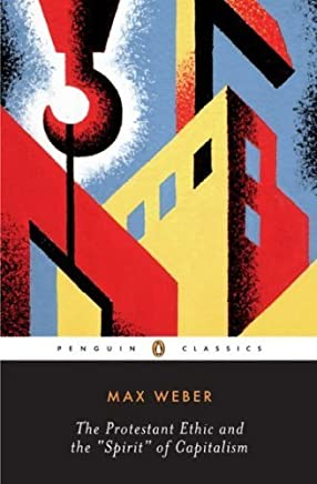 The Protestant Ethic and the Spirit of Capitalism: and Other Writings (Penguin Twentieth-Century Classics) by Max Weber Peter Baehr Gordon C. Wells(2002-04)