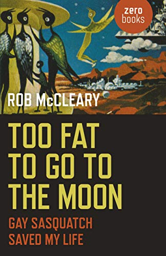 Image of Too Fat to go to the Moon: Gay Sasquatch Saved My Life