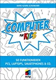 Computer für Kids: So funktionieren PCs, Laptops, Smartphones & Co.