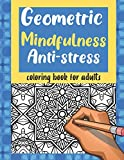Geometric Mindfulness Anti-stress Coloring Book for Adult: Anti Anxiety Colouring book for Zen Relaxation | Stress Relief Creative Therapy | Calming Pencils Stress Less Book Gift |
