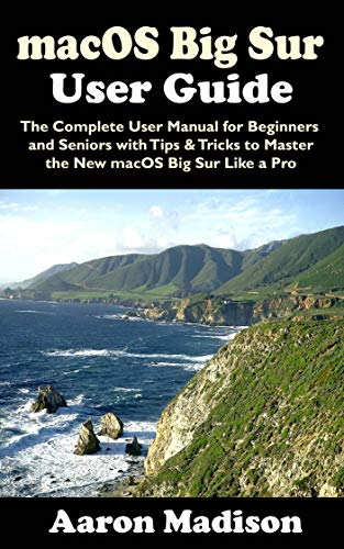 macOS Big Sur User Guide: The Complete User Manual for Beginners and Seniors with Tips & Tricks to Master the New macOS Big Sur Like a Pro (English Edition)