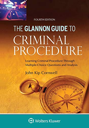 Compare Textbook Prices for Glannon Guide to Criminal Procedure: Learning Criminal Procedure Through Multiple Choice Questions and Analysis Glannon Guides Series 4 Edition ISBN 9781454894223 by Cornwell, John Kip