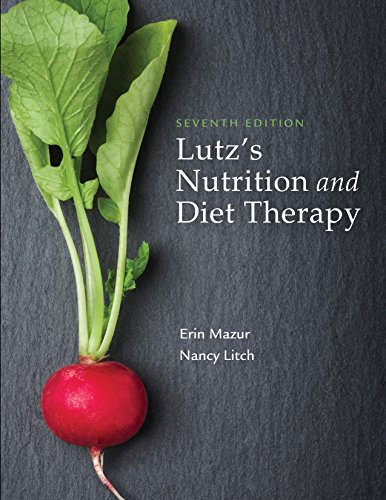 Compare Textbook Prices for Lutz's Nutrition and Diet Therapy Seventh Edition ISBN 9780803668140 by Mazur MSN  RN  FNP-BC, Erin E.,Litch MS  RDN, Nancy A.