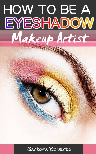 Makeup Guide:How To Be a eyeshadow Professional Makeup Artist (English Edition)