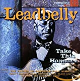 Songtexte von Lead Belly - Complete Blues: Take This Hammer