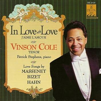 Vocal Recital: Cole, Vinson - Hahn, R. / Bizet, G. / Massenet, J. (In Love With Love)