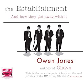 The Establishment     And How They Get Away With It              By:                                                                                                                                 Owen Jones                               Narrated by:                                                                                                                                 Jonathan Keeble                      Length: 14 hrs and 52 mins     1,408 ratings     Overall 4.5