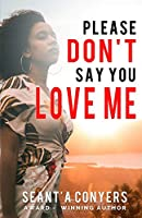 Please Don't Say You Love Me