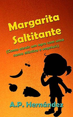 Margarita Saltitante (Como atrair um ogro com uma cama elástica e vegetais)...
