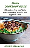 RAMEN COOKBOOK GUIDE: 150 Recipes Easy Meal Using Favorite Pack Of Noodles With Different Taste (English Edition)
