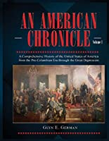 An American Chronicle: A Comprehensive History of the United States of America