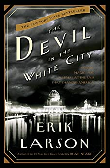 The Devil in the White City: A Saga of Magic and Murder at the Fair that Changed America by [Erik Larson]