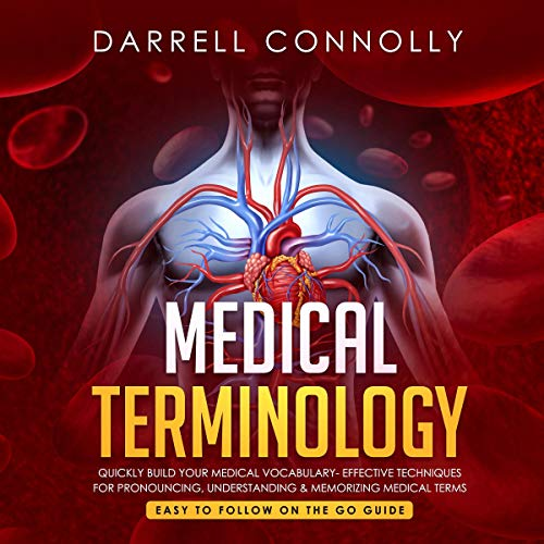 Medical Terminology: Quickly Build Your Medical Vocabulary     Effective Techniques for Pronouncing, Understanding & Memorizing Medical Terms              By:                                                                                                                                 Darrell Connolly                               Narrated by:                                                                                                                                 Rick Paradis                      Length: 4 hrs and 18 mins     Not rated yet     Overall 0.0