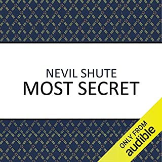 Most Secret                   By:                                                                                                                                 Nevil Shute                               Narrated by:                                                                                                                                 Roger May                      Length: 13 hrs and 47 mins     161 ratings     Overall 4.4