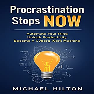 Procrastination Stops Now: Automate Your Mind, Unlock Productivity, Become a Cyborg Work Machine                   Written by:                                                                                                                                 Michael Hilton                               Narrated by:                                                                                                                                 Sam Bogart                      Length: 1 hr and 12 mins     Not rated yet     Overall 0.0