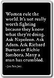 Women rule the world. It's not really worth fi... - Jon Bon Jovi - quotes fridge magnet, Black
