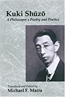 Kuki Shuzo: A Philosopher's Poetry and Poetics by Unknown(2004-04-30)