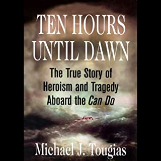 Ten Hours Until Dawn     The True Story of Heroism and Tragedy Aboard the Can Do              By:                                                                                                                                 Michael J. Tougias                               Narrated by:                                                                                                                                 Joe Barrett                      Length: 10 hrs and 52 mins     110 ratings     Overall 4.1