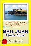 San Juan, Puerto Rico (Caribbean) Travel Guide - Sightseeing, Hotel, Restaurant & Shopping Highlights (Illustrated) (English Edition)