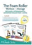 Disk 1 of 2 - The Foam Roller, Workout & Massage - BEGINNER, INTERMEDIATE, ADVANCED Collection 2...