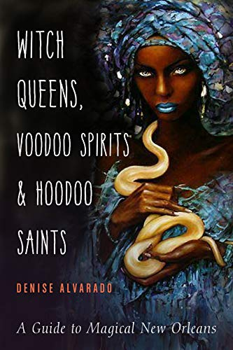 Witch Queens, Voodoo Spirits, and Hoodoo Saints: A Guide to Magical New Orleans (English Edition)