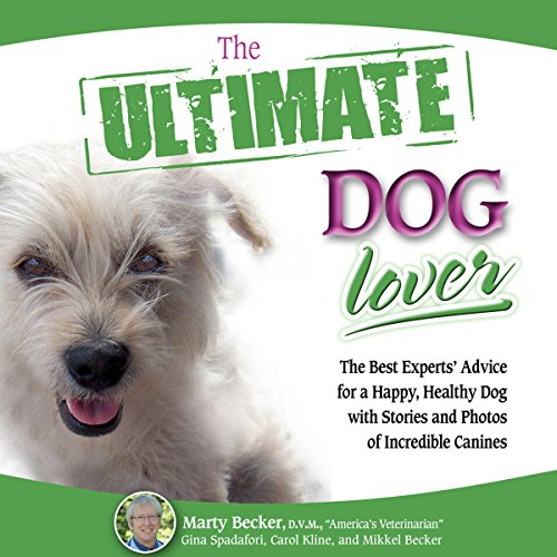 The Ultimate Dog Lover: The Best Experts' Advice for a Happy, Healthy Dog with Stories and Photos of Incredible Canines audiobook cover art