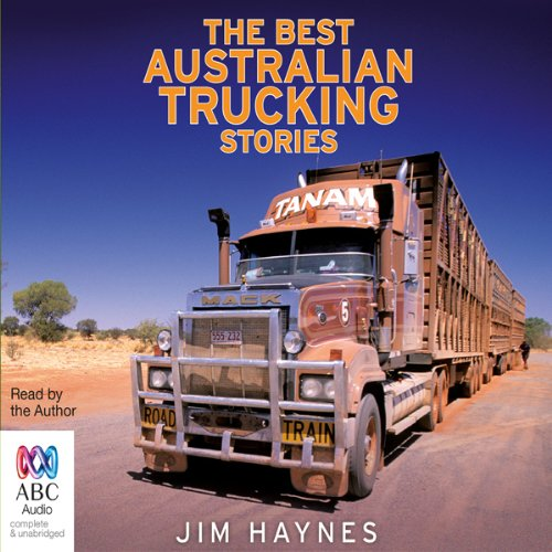 The Best Australian Trucking Stories                   By:                                                                                                                                 Jim Haynes                               Narrated by:                                                                                                                                 Jim Haynes                      Length: 7 hrs and 36 mins     43 ratings     Overall 4.3
